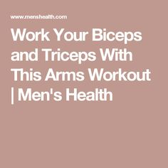 Work Your Biceps and Triceps With This Arms Workout | Men's Health