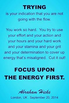 #AbrahamHicks Amen! Stop Trying and align energy to desires!