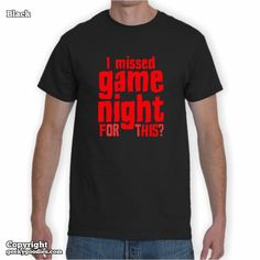 I Missed Game Night FOR THIS? Mens T-shirt