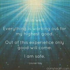 All is well. Everything is working out for my highest good. Out of this experience, only good will come. I am safe. #affirmations