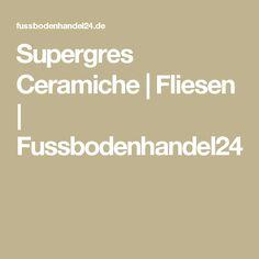 Supergres Ceramiche | Fliesen | Fussbodenhandel24