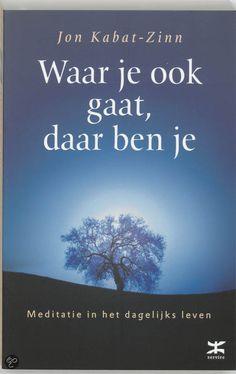 Jon Kabat-Zinn | Waar je ook gaat, daar ben je | 'meditatie in het dagelijks leven' You Are Wonderful, The Way You Are, Jon Kabat Zinn, Mindfulness, Something To Do, My Books, Meditation, Healing, Romans