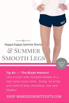 SAVE 15% on all Kappa Kappa Gamma @ manddsororitygifts.com (Use coupon code 15shorts). Sorority Shorts & Summer Smooth Legs Tip #2 -- The Blade Matters! Use a razor with mulitple blades or a new razor every time. Going on a trip and want to shaveless use new blades! #kappakappagamma #kappa #greeklife #sororitygirl #mdsororitygifts #sororitysummerstyle http://manddsororitygifts.com/sorority-shorts/