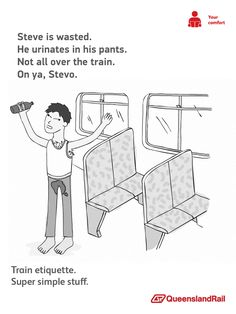 """Steve is wasted."" Simple, clean design helps Australians be better train stewards (while telling it like it is.) Spoofs of signs by Queensland and Melbourne Metro service found on Matador Network."