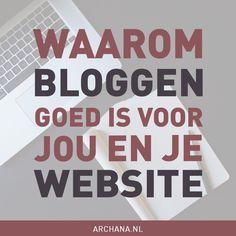Waarom bloggen goed is voor jou en je website | ARCHANA.NL