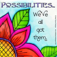 """Whimsical watercolor painting with hand letter positive saying """"Possibilities. we've all got them"""" by Debi Payne Designs. Great Quotes, Quotes To Live By, Me Quotes, Inspirational Quotes, Doodles, Copics, Art Journal Inspiration, Art Journal Pages, Whimsical Art"""