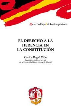 El derecho a la herencia en la Constitución / Carlos Rogel Vide. - 2017