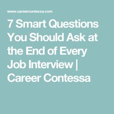 7 Smart Questions You Should Ask at the End of Every Job Interview | Career Contessa