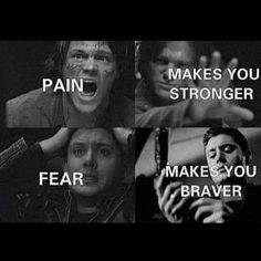 Pain makes you stronger, fear makes you braver