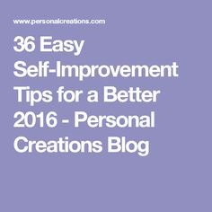 36 Easy Self-Improvement Tips for a Better 2016 - Personal Creations Blog