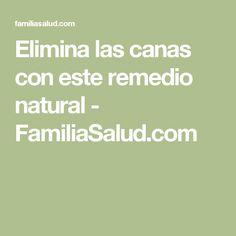 Elimina las canas con este remedio natural - FamiliaSalud.com Body Makeup, Tips Belleza, Belleza Natural, Cosmetology, Home Remedies, Life Hacks, Beauty Hacks, Hair Beauty, Hairstyle