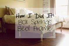 How I Did It: Box Springs Bed Frame for Under $100