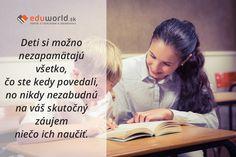 Deti si možno nezapamätajú všetko, čo ste kedy povedali, no nikdy nezabudnú na váš skutočný záujem niečo ich naučiť.