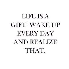 everyday is a gift. be thankful. inspiration. inspirational quote. daily quote. quote of the day.