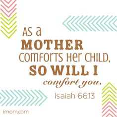 15 Verses of Comfort for the Suffering: As a mother comforts her child, so will I comfort you. -Isaiah 66:13 #bibleverses #comforting #suffering