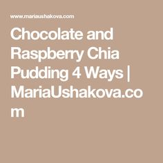 Chocolate and Raspberry Chia Pudding 4 Ways | MariaUshakova.com