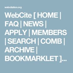 WebCite [ HOME | FAQ | NEWS | APPLY | MEMBERS | SEARCH | COMB | ARCHIVE | BOOKMARKLET ] WebCite query form URL to find snapshots of:  (optional) date to search:  OR Snapshot ID:   [ Privacy | Contact Us | Legal Information | Takedown Policy ] Creative Commons License Except for archived content, this site is licensed under a Creative Commons Attribution-NonCommercial-ShareAlike 2.5 License.
