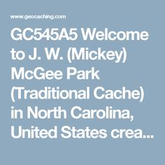 GC545A5 Welcome to J. W. (Mickey)  McGee Park (Traditional Cache) in North Carolina, United States created by novastars