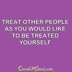 Treat other people as you would like to be treated yourself.   www.causeurgood.com  #quotes
