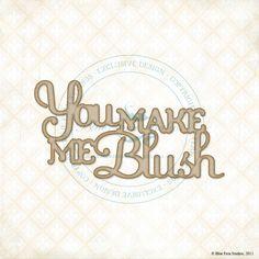 You Make Me Blush