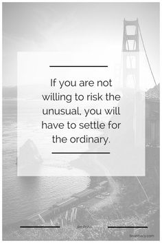 If you are not willing to risk the unusual, you will have to settle for the ordinary. Take risks. Risky Business Quotes, Business Motivation, Great Quotes, Funny Quotes, Inspirational Quotes, Quotable Quotes, Wisdom Quotes, Motivational, Life Quotes