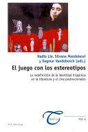 El juego con los estereotipos : la redefinición de la identidad hispánica en el literatura y el cine postnacionales / Nadia Lie, Silvana Mandolessi y Dagmar Vandebosch (eds.) - Bruxelles : Peter Lang, cop. 2012