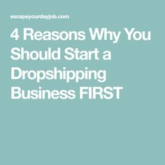 4 Reasons Why You Should Start a Dropshipping Business FIRST