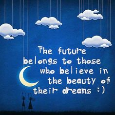 Motivational Wallpaper on Dreams: The Future belongs to those who believe in The Beauty of their dreams Miracle Quotes, Hope Quotes, Dream Quotes, Daily Quotes, Lund, Good Night Qoutes, Good Night World, Sleep Quotes, Motivational Wallpaper