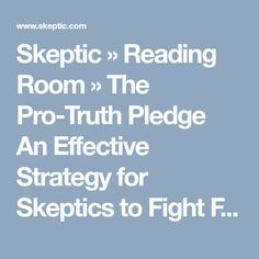 Skeptic » Reading Room » The Pro-Truth Pledge  An Effective Strategy for Skeptics to Fight Fake News and Post-Truth Politics