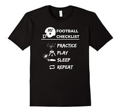 MY FOOTBALL CHECKLIST Practice Play Sleep Repeat T-Shirt- Available in Men's, Women's, and Youth!