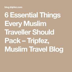 6 Essential Things Every Muslim Traveller Should Pack – Tripfez, Muslim Travel Blog