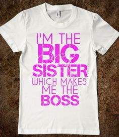 I'M THE BIG SISTER WHICH MAKES ME THE BOSS ADULT TEE