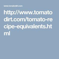 http://www.tomatodirt.com/tomato-recipe-equivalents.html