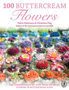 100 Buttercream Flowers: The Complete Step-by-Step Guide to Piping Flowers in Buttercream Icing by Valeri Valeriano, Christina Ong Flores Buttercream, Buttercream Icing, Cake Icing, Frosting Tips, Chocolate Biscuits, Chocolate Cookies, Chocolate Recipes, Duff Goldman, Pistachio Cake