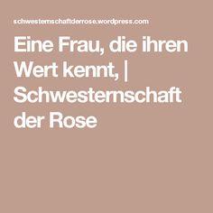 Eine Frau, die ihren Wert kennt, | Schwesternschaft der Rose