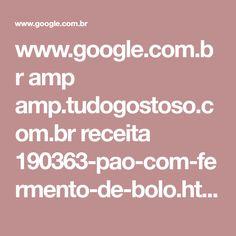 www.google.com.br amp amp.tudogostoso.com.br receita 190363-pao-com-fermento-de-bolo.html