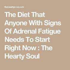 The Diet That Anyone With Signs Of Adrenal Fatigue Needs To Start Right Now : The Hearty Soul
