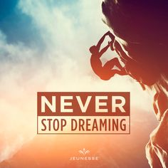 Never stop dreaming.  -