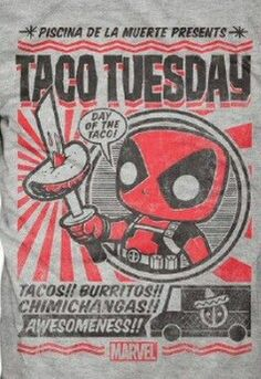 Deadpool...TACO TUESDAY... DAY OF THE TACO ... TACOS! ! BURRITOS!! CHIMICHANGAS!!  ...°°