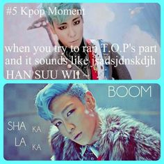 "Haha so true! I just can't do it! Don't believe me? Look up ""TOP's part in Fantastic Baby"""