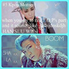 Haha so true! Big Bang TOP