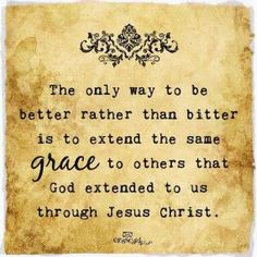 The only way to be better than the bitter is to extend the same GRACE to others that GOD extended to us through Jesus Christ. Quotable Quotes, Bible Quotes, Bible Verses, Me Quotes, Faith Quotes, Godly Quotes, Advice Quotes, Wisdom Quotes, Grace Quotes