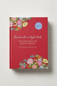 Backwards in High Heels: The Impossible Art of Being Female by Tania Kindersley and Sarah Vine ✓ 30th Birthday Gifts, Birthday Gifts For Women, Birthday Crafts, Book Design Layout, Book Cover Design, Good Books, Books To Read, Cocktail Book, Famous Books