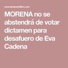 MORENA no se abstendrá de votar dictamen para desafuero de Eva Cadena