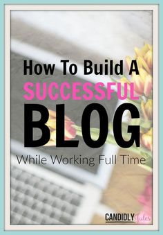 Learn How To Build A Successful Blog While Working Full Time from a blogger, who is also a full time attorney! Create your online dream biz without losing your sanity!