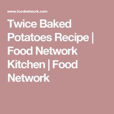Twice Baked Potatoes Recipe | Food Network Kitchen | Food Network