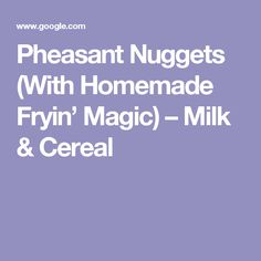 Pheasant Nuggets (With Homemade Fryin' Magic) – Milk & Cereal