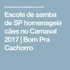Escola de samba de SP homenageia cães no Carnaval 2017 | Bom Pra Cachorro