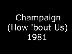 Champaign (How 'bout Us) -1981