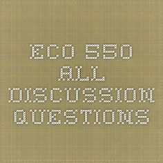 ECO 550 All Discussion Questions